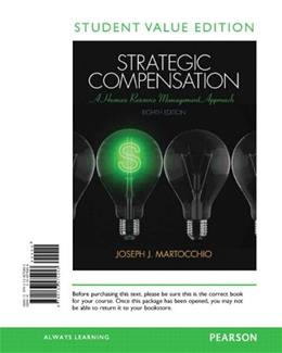 Strategic Compensation: A Human Resource Management Approach, by Martocchio, 8th Student Value Edition 9780133575453