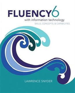 Fluency with Information Technology: Skills, Concepts, and Capabilities, by Snyder, 6th Edition 6 PKG 9780133577396
