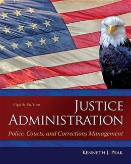 Justice Administration: Police, Courts, and Corrections Management (8th Edition) 9780133591194
