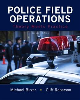 Police Field Operations: Theory Meets Practice, by Birzer, 2nd Edition 9780133599381