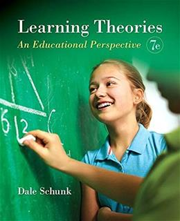 Learning Theories: An Educational Perspective, by Schrunk, 7th Edition 9780133599725