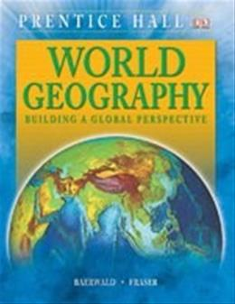 World Geography: Building a Global Perspective, by Baerwald, Grades 9-12 9780133652918