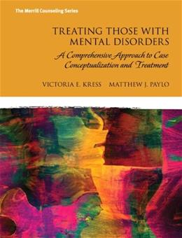 Treating Those with Mental Disorders: A Comprehensive Approach to Case Conceptualization and Treatment 1 9780133740721