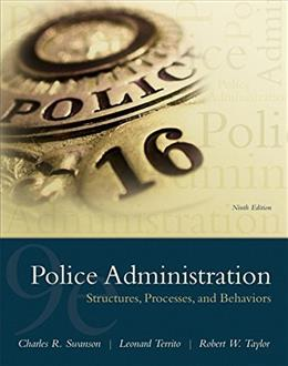 Police Administration: Structures, Processes, and Behavior, by Swanson, 9th Edition 9780133754056