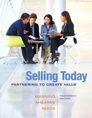 Selling Today: Partnering to Create Value, by Manning, 13th Edition 13 PKG 9780133763508