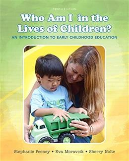Who Am I in the Lives of Children? An Introduction to Early Childhood Education (10th Edition) 9780133764185