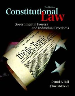 Constitutional Law: Governmental Powers and Individual Freedoms, by Hall, 3rd Edition 9780133767698