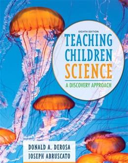 Teaching Children Science: A Discovery Approach, by DeRosa, 8th Edition 8 PKG 9780133783704