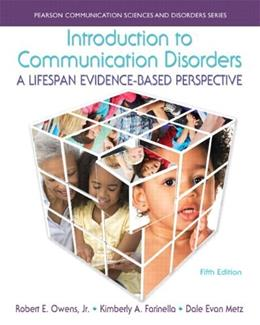 Introduction to Communication Disorders: A Lifespan Evidence Based Perspective, by Owens, 5th Edition 5 PKG 9780133783711