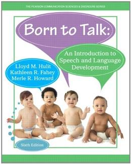 Born to Talk: An Introduction to Speech and Language Development, by Hulit, 6th Edition 6 PKG 9780133783759