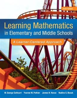 Learning Mathematics in Elementary and Middle School: A Learner Centered Approach, by Cathcart, 6th Edition 6 PKG 9780133783780