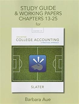 College Accounting: A Practical Approach, by Slater, 13th Edition, Chapters 13-25, Study Guide, Working Papers 9780133791495