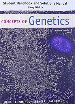 Concepts of Genetics, by Klug, 11th Edition, Solutions Manual 9780133796803