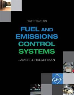 Fuel and Emissions Control Systems, by Halderman, 4th Edition 9780133799491