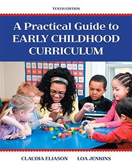 Practical Guide to Early Childhood Curriculum, by Eliason, 10th Edition 9780133801293