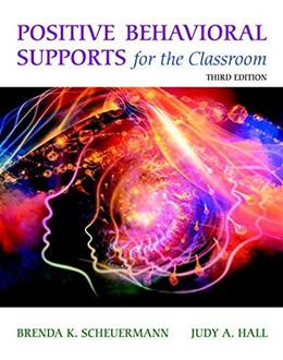 Positive Behavioral Supports for the Classroom, by Scheuermann, 3rd Edition 9780133804812