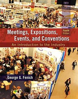Meetings, Expositions, Events and Conventions: An Introduction to the Industry, by Fenich, 4th Edition 9780133815245