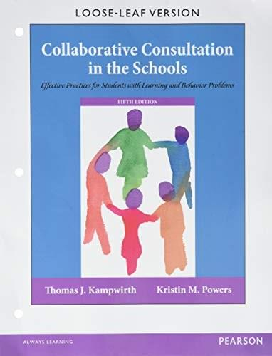 Collaborative Consultation in the Schools: Effective Practices for Students with Learning and Behavior Problems, by Kampwirth, 5th Edition 9780133827132
