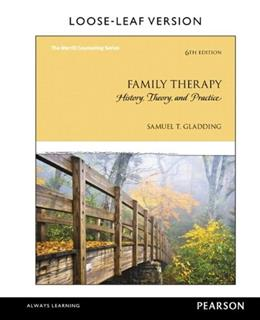Family Therapy: History, Theory, and Practice, by Gladding, 6th Edition 9780133828412