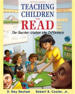 Teaching Children to Read: The Teacher Makes the Difference, by Reutzel, 7th Edition 9780133830897