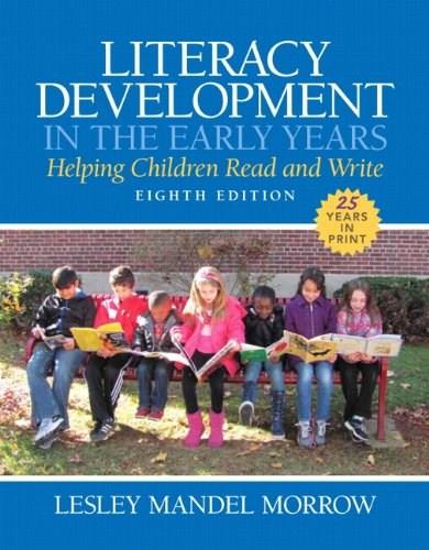 Literacy Development in the Early Years: Helping Children Read and Write, by Morrow, 8th Edition 8 PKG 9780133831016