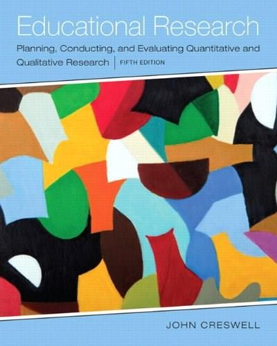 Educational Research: Planning, Conducting, and Evaluating Quantitative and Qualitative Research, by Creswell, 5th Edition 5 PKG 9780133831535