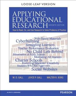 Applying Educational Research: How to Read, Do, and Use Research to Solve Problems of Practice, by Gall, 7th Edition 7 PKG 9780133831573
