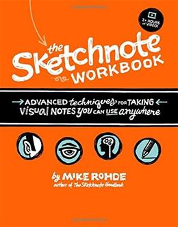 Sketchnote Workbook: Advanced Techniques for taking visual Notes You Can use Anywhere, by Rohde 9780133831719