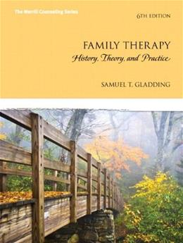 Family Therapy: History, Theory, and Practice, by Gladding, 6th Edition 6 PKG 9780133833720