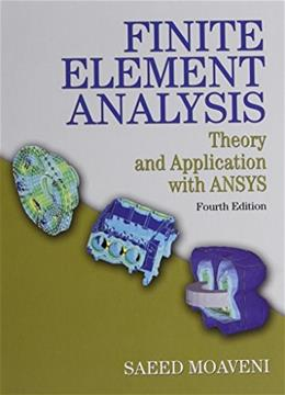 Finite Element Analysis: Theory and Application with ANSYS, by Moaveni, 4th Edition 9780133840803