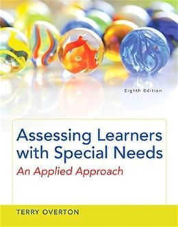 Assessing Learners with Special Needs: An Applied Approach, by Overton, 8th Edition 8 PKG 9780133846591