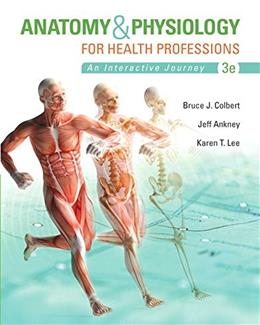 Anatomy and Physiology for Health Professions, by Colbert, 3rd Edition 9780133851113