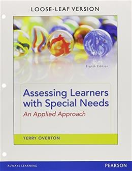 Assessing Learners with Specials Needs an Applied Approach, by Overton, 8th Edition 9780133856415