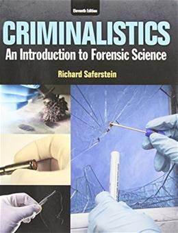 Criminalistics: An Introduction to Forensic Science, by Saferstein, 11th Edition 9780133858136