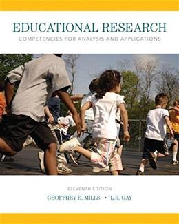Educational Research: Competencies for Analysis and Applications, by Mills, 11th Edition 9780133859386