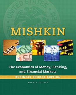 Economics of Money, Banking and Financial Markets, Business School Edition, by Mishkin, 4th Edition 9780133859805