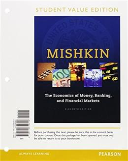 Economics of Money, Banking and Financial Markets, by Mishkin, 11th Student Value Edition 9780133859829