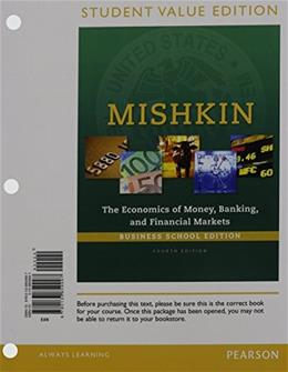 Economics of Money, Banking and Financial Markets, by Mishkin, 4th Student Value Edition 9780133859997