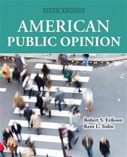 American Public Opinion: Its Origins, Content and Impact, by Erikson, 9th Edition 9780133862676