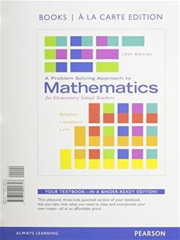 Problem Solving Approach to Mathematics for Elementary School Teachers, by Billstein, 12th Books a la Carte Edition 12 PKG 9780133865479