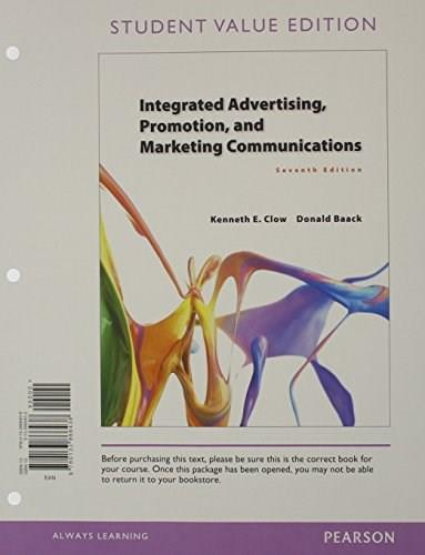 Integrated Advertising, Promotion, and Marketing Communications, by Clow, 7th Student Value Edition 9780133866438