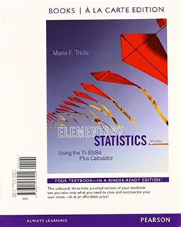 Elementary Statistics Using the TI-83/84 Plus Calculator, by Triola, 4th Books a la Carte Edition 4 PKG 9780133873795