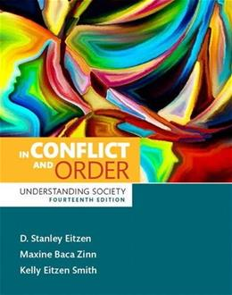 In Conflict and Order: Understanding Society, by Eitzen, 14th Edition 9780133875829