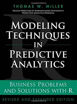Modeling Techniques in Predictive Analytics: Business Problems and Solutions with R, by Miller 9780133886016