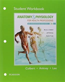 Workbook for Anatomy and Physiology for Health Professions, by Colbert, 3rd Edition, Workbook 9780133887587