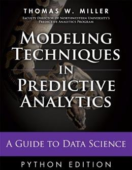 Modeling Techniques in Predictive Analytics with Python and R: A Guide to Data Science, by Miller 9780133892062