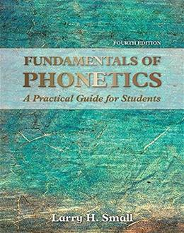 Fundamentals of Phonetics: A Practical Guide for Students (4th Edition) 9780133895728