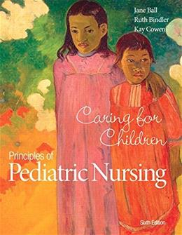 Principles of Pediatric Nursing: Caring for Children (6th Edition) 9780133898064