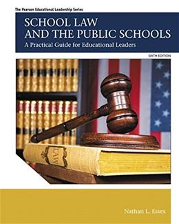 School Law and the Public Schools: A Practical Guide for Educational Leaders (6th Edition) (The Pearson Educational Leadership Series) 9780133905427