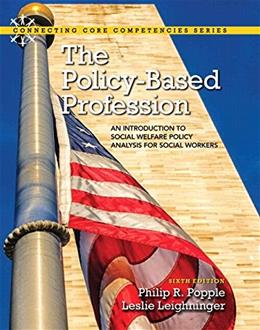 The Policy-Based Profession: An Introduction to Social Welfare Policy Analysis for Social Workers with Enhanced Pearson eText -- Access Card Package (6th Edition) (Connecting Core Competencies) 6 PKG 9780133909111